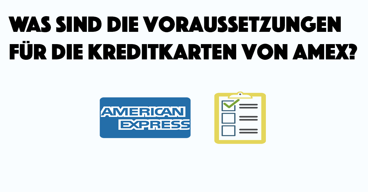 Was sind die Voraussetzungen für die Kreditkarten von Amex?
